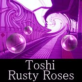 Rusty Roses by Toshi