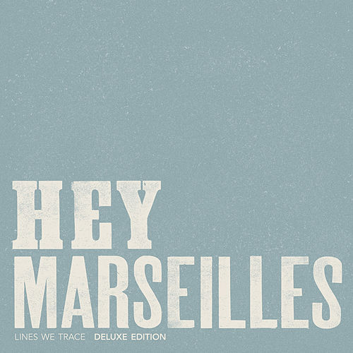 Lines We Trace (Deluxe Edition) by Hey Marseilles