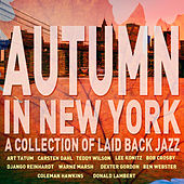 Autumn in New York - A Collection of Laid Back Jazz: Songs of Django Reinhardt, Teddy Wilson, Coleman Hawkins, And More! de Various Artists