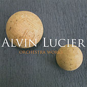 Alvin Lucier: Orchestral Works by Alvin Lucier