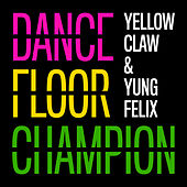 Dancefloor Champion by Yellow Claw
