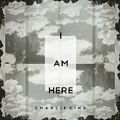 I Am Here - EP by Charlie King
