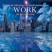 The Most Relaxing Classical Music For Work In The Universe de Various Artists
