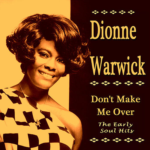 Don't Make Me Over The Early Soul Hits by Dionne Warwick