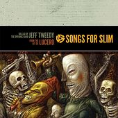 Songs For Slim: Ballad Of The Opening Band / From The Git Go by Jeff Tweedy
