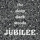 Jubilee by The Deep Dark Woods