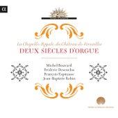 Deux siècles d'orgue (Chapelle Royale du Château de Versailles) (Bouvard, Desenclos, Espinasse, Robin) by Various Artists