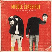 Pick Up Your Head (Deluxe Edition) by Middle Class Rut