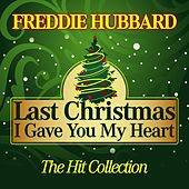 Last Christmas I Gave You My Heart (The Hit Collection) by Freddie Hubbard