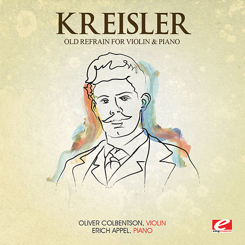 Kreisler: The Old Refrain for Violin and Piano (Digitally Remastered) by Erich Appel