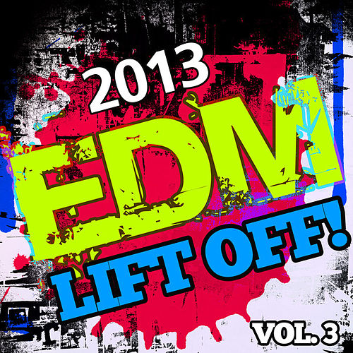 2013 EDM Lift Off!, Vol. 3 by Various Artists