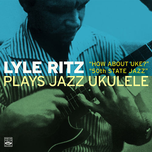 Lyle Ritz Plays Jazz Ukulele