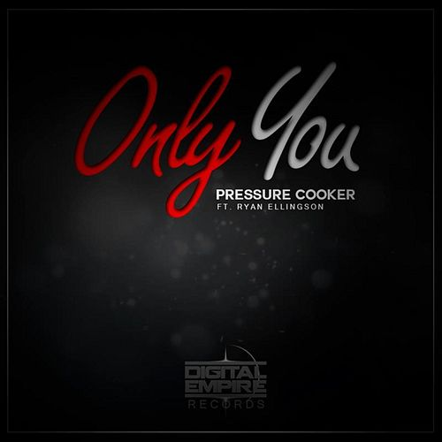Only You Remixes (feat. Ryan Ellingson) by Pressure Cooker