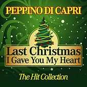 Last Christmas I Gave You My Heart (The Hit Collection) by Peppino Di Capri