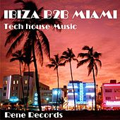 Ibiza B2B Miami Tech House Music by Various Artists
