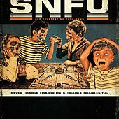 Never Trouble Trouble, Until Trouble Troubles You de SNFU