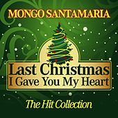 Last Christmas I Gave You My Heart (The Hit Collection) di Mongo Santamaria