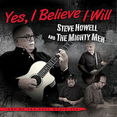 Yes, I Believe I Will by Steve Howell