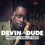 Probably Should Have by Devin The Dude
