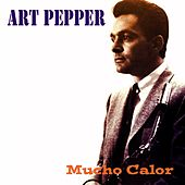Art Pepper: Mucho Calor by Art Pepper