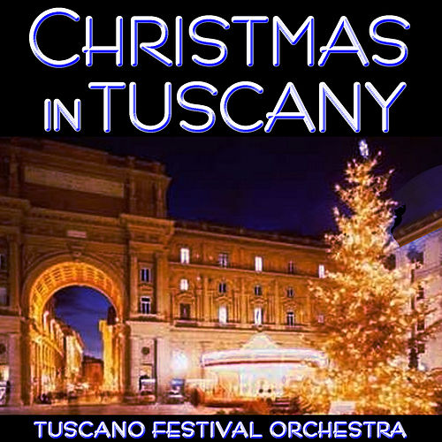 Christmas in Tuscany - A Festive Holiday Concert by The Tuscano Festival Orchestra