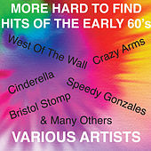 More Hard to Find Hits of the Early 60's - Featuring: Speedy Gonzales, Crazy Arms, Bristol Stomp, Cinderella, West of the Wall & Many Others by Various Artists