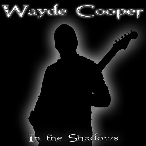 In the Shadows by Wayde Cooper