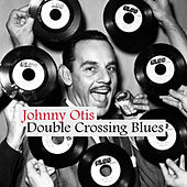 Double Crossing Blues by Johnny Otis