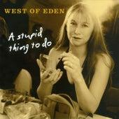 A Stupid Thing To Do von West Of Eden