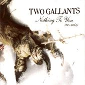 Nothing to You (Remix) by Two Gallants