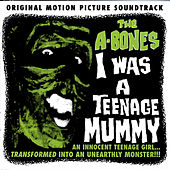 I Was A teenage Mummy by The A-Bones