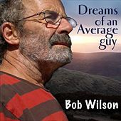 Dreams of an Average Guy by Bob Wilson