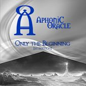 Only the Beginning (Bt Edition) by Aphonic Oracle