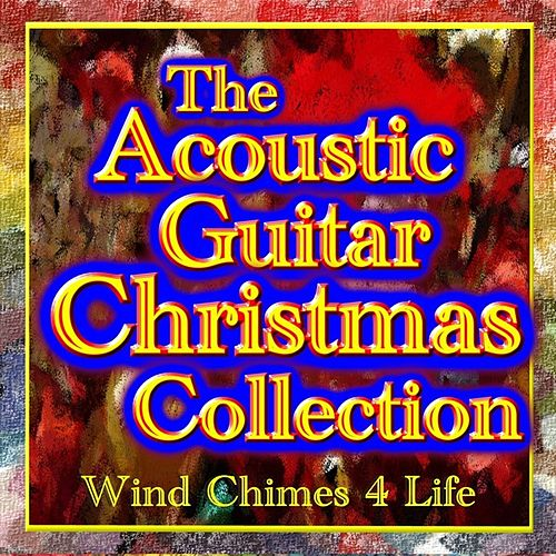 The Acoustic Guitar Christmas Collection by Wind Chimes 4 Life