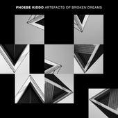 Artefacts of Broken Dreams by Phoebe Kiddo