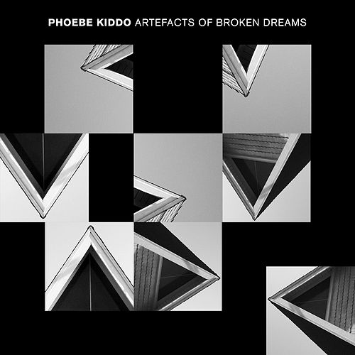Artefacts of Broken Dreams by Phoebe Kiddo