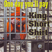 One Day You'll Pay by King Short Shirt