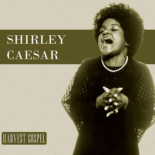 Harvest Collection: Shirley Caesar by Shirley Caesar