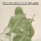 Don't Know When I'll Be Back Again: A Compilation Benefiting American Veterans of the Vietnam War de Various Artists