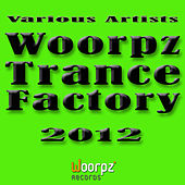 Woorpz Trance Factory 2012 by Various Artists