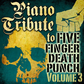 Piano Tribute to Five Finger Death Punch, Vol. 3 by Piano Tribute Players