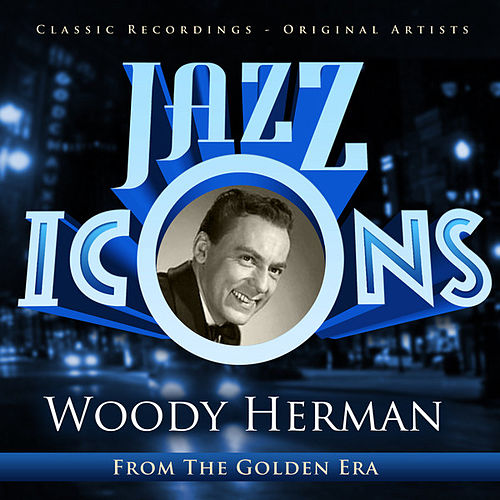 Jazz Icons from the Golden Era - Woody Herman by Various Artists