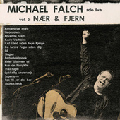Michael Falch Solo Live (Vol. 2 Nær & Fjern) by Michael Falch