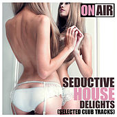 Seductive House Delights (Selected Club Tracks) by Various Artists