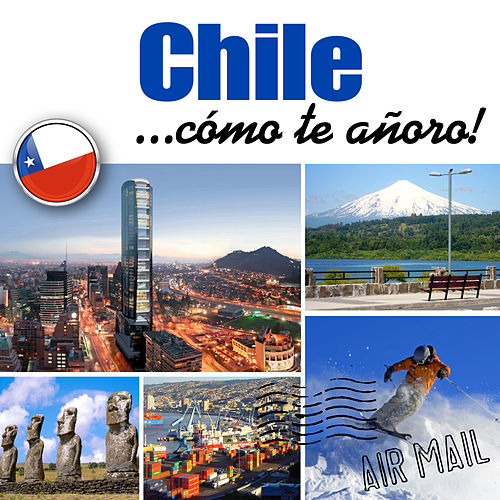 Chile... Cómo Te Añoro! by Various Artists
