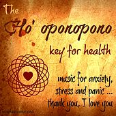 The Ho' Oponopono Key for Health (Music for Anxiety, Stress and Panic... Thank You, I Love You) de Chloé