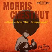 And Then This Happened by Morris Chestnut