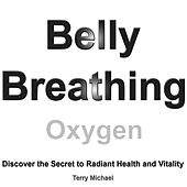 Belly Breathing: Discover the Secret to Radiant Health and Vitality. by Terry Michael