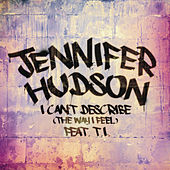 I Can't Describe (The Way I Feel) by Jennifer Hudson
