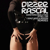 Something Really Bad / I Don't Need A Reason Remixes by Dizzee Rascal